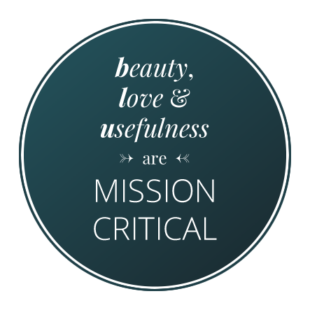 Beauty, love and usefulness are mission critical